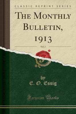 The Monthly Bulletin, 1913, Vol. 2 (Classic Reprint) by E. O. Essig
