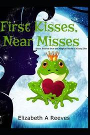 First Kisses, Near Misses by Elizabeth A Reeves