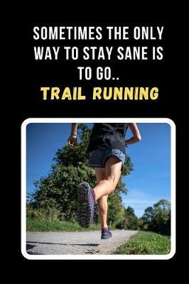 Sometimes The Only Way To Stay Sane Is To Go Trail Running by Joy Books Hub