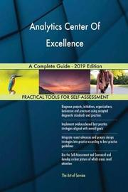 Analytics Center Of Excellence A Complete Guide - 2019 Edition by Gerardus Blokdyk image
