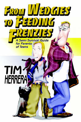 From Wedgies to Feeding Frenzies: A Semi-Survival Guide for Parents of Teens by Tim Herrera image