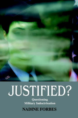 Justified?: Questioning Military Indoctrination and Foreign Policy by Nadine Andrea Forbes image