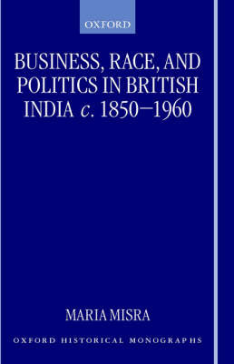 Business, Race, and Politics in British India, c.1850-1960 by Maria Misra image