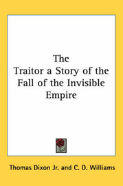 The Traitor a Story of the Fall of the Invisible Empire by Thomas Dixon Jr. image