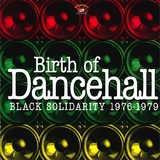 Birth Of Dancehall: Black Solidarity 1976-1979 by Various Artists