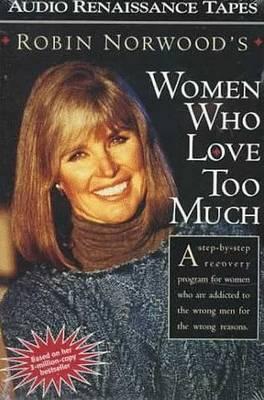 Women Who Love Too Much by Robin Norwood