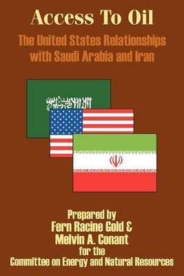 Access to Oil - The United States Relationships with Saudi Arabia and Iran by Fern Racine Gold image