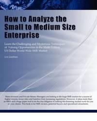 How to Analyze the Small to Medium Size Enterprise by Leonard Jay Goodman