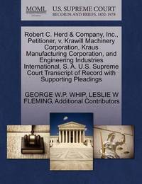 Robert C. Herd & Company, Inc., Petitioner, V. Krawill Machinery Corporation, Kraus Manufacturing Corporation, and Engineering Industries International, S. A. U.S. Supreme Court Transcript of Record with Supporting Pleadings by George W P Whip