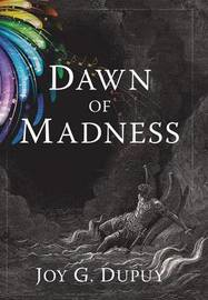 Dawn of Madness by Joy G Dupuy