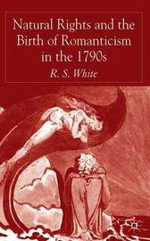 Natural Rights and the Birth of Romanticism in the 1790s by R White