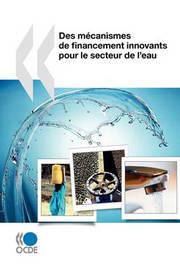 Des McAnismes de Financement Innovants Pour Le Secteur de L'Eau by Publishing Oecd Publishing