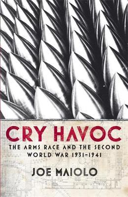 Cry Havoc: The Arms Race and the Second World War, 1931-41 by Joe Maiolo image