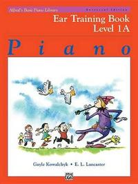 Alfred's Basic Piano Library Ear Training, Bk 1a by Gayle Kowalchyk
