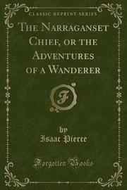 The Narraganset Chief, or the Adventures of a Wanderer (Classic Reprint) by Isaac Pierce image