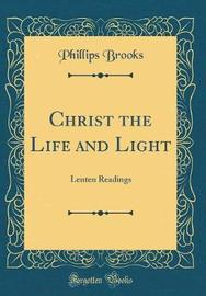 Christ the Life and Light by Phillips Brooks image