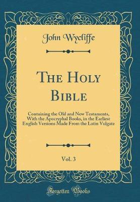 The Holy Bible, Vol. 3 by John Wycliffe