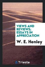 Views and Reviews; Essays in Appreciation by W.E. Henley image