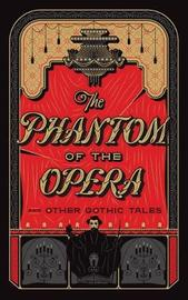 The Phantom of the Opera and Other Gothic Tales by Various Authors