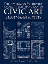 The American Vitruvius: An Architects' Handbook of Civic Art by Thomas Myers