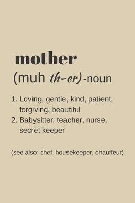 MOTHER Noun Loving, Gentle, Kind, Patient, Forgiving, Beautiful, Babysitter, Teacher, Nurse, Secret Keeper etc. by Silver Kiwi Media
