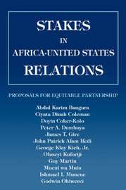 Stakes in Africa-United States Relations: Proposals for Equitable Partnership by Abdul K Bangura image