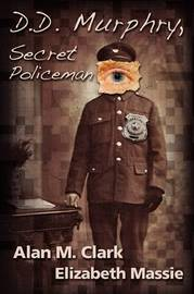 D.D. Murphry, Secret Policeman by Alan M Clark