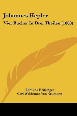 Johannes Kepler: Vier Bucher In Drei Theilen (1868) by Carl Woldemar Von Neumann image