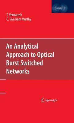 An Analytical Approach to Optical Burst Switched Networks by T. Venkatesh