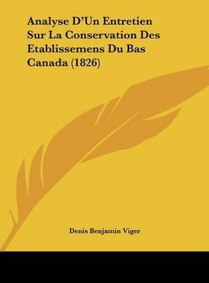 Analyse D'Un Entretien Sur La Conservation Des Etablissemens Du Bas Canada (1826) by Denis Benjamin Viger