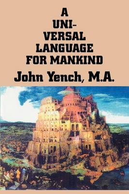 A Universal Language for Mankind by John Yench