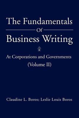 The Fundamentals of Business Writing by Claudine L. Boros