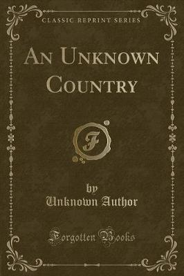 An Unknown Country (Classic Reprint) by Unknown Author
