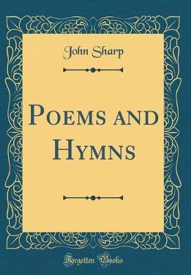 Poems and Hymns (Classic Reprint) by John Sharp