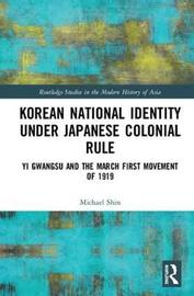 Korean National Identity under Japanese Colonial Rule by Michael Shin