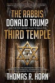 The Rabbis, Donald Trump, and the Top-Secret Plan to Build the Third Temple by Thomas Horn