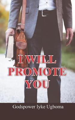 I Will Promote You by Godspower Iyke Ugboma