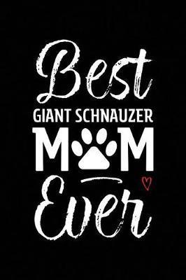 Best Giant Schnauzer Mom Ever by Arya Wolfe