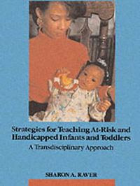 Strategies for Teaching At-Risk and Handicapped Infants and Toddlers: A Transdisciplinary Approach by Sharon A. Raver image