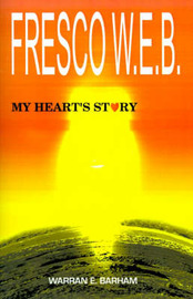 Fresco W.E.B.: My Heart's Story by Warran E. Barham image