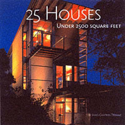 25 Houses Under 2500 Square Feet by James Trulove