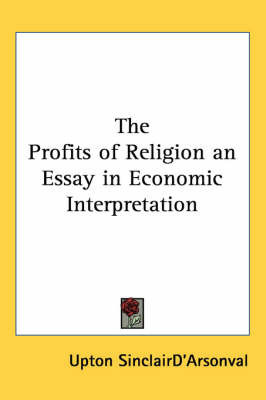 The Profits of Religion an Essay in Economic Interpretation by Upton Sinclair