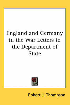 England and Germany in the War Letters to the Department of State by Robert J. Thompson