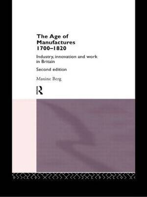 The Age of Manufactures, 1700-1820 by Maxine Berg image