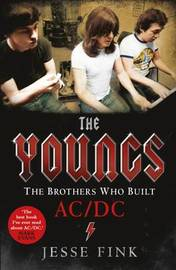 The Youngs - The Brothers Who Built Ac/Dc by Jesse Fink