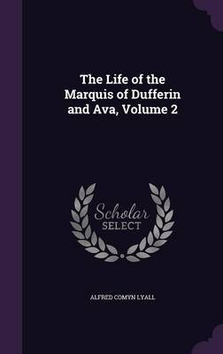 The Life of the Marquis of Dufferin and Ava, Volume 2 by Alfred Comyn Lyall image