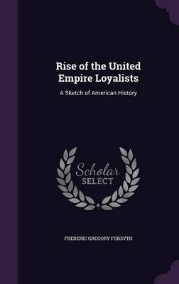 Rise of the United Empire Loyalists by Frederic Gregory Forsyth