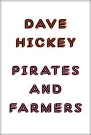 Pirates and Farmers: Essays on the Frontiers of Art by Dave Hickey