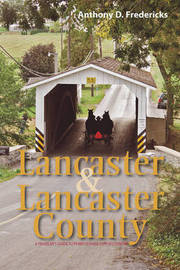Lancaster and Lancaster County by Anthony D Fredericks