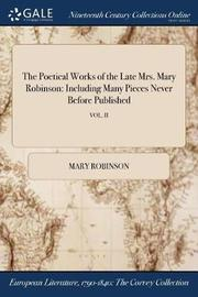 The Poetical Works of the Late Mrs. Mary Robinson by Mary Robinson